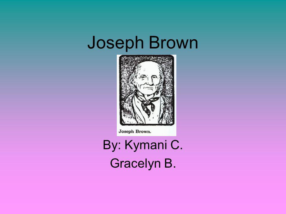 Joseph Brown By: Kymani C. Gracelyn B.