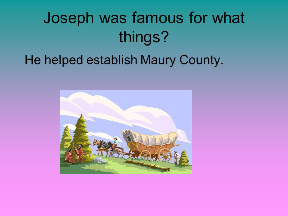 Joseph was famous for what things? He helped establish Maury County.