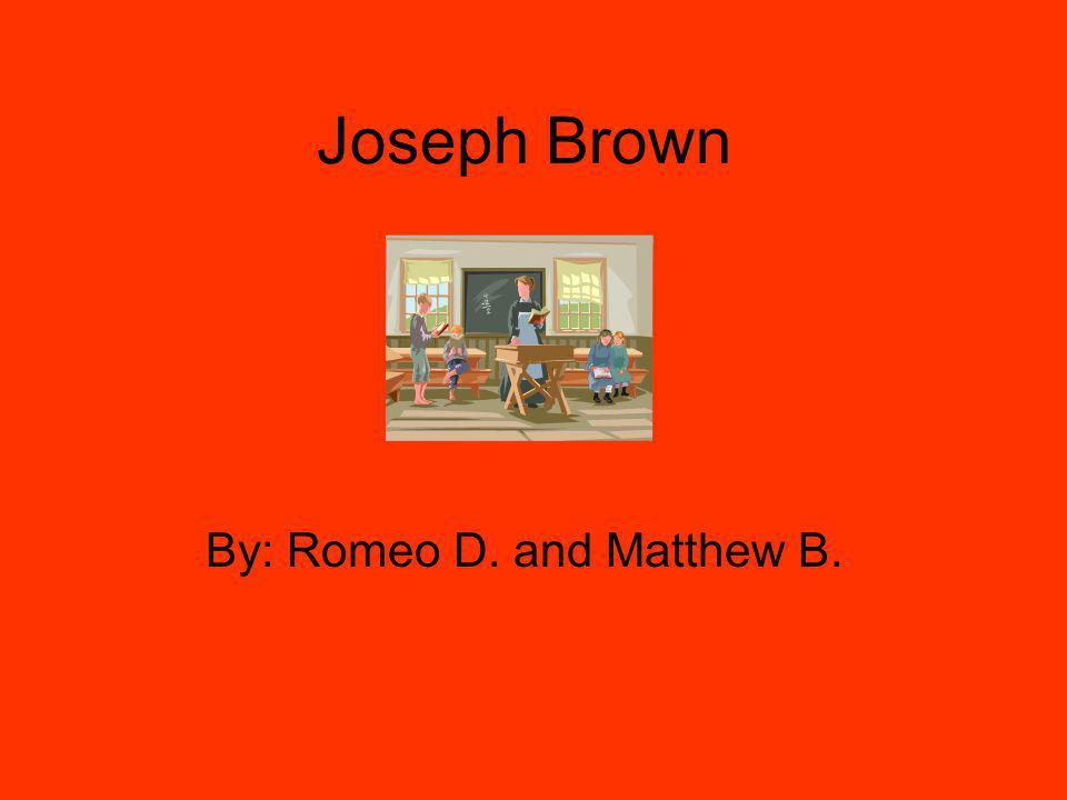 Joseph Brown By: Romeo D. and Matthew B.