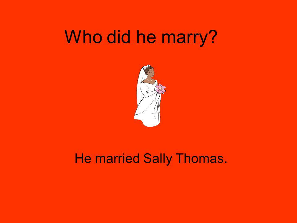 Who did he marry He married Sally Thomas.