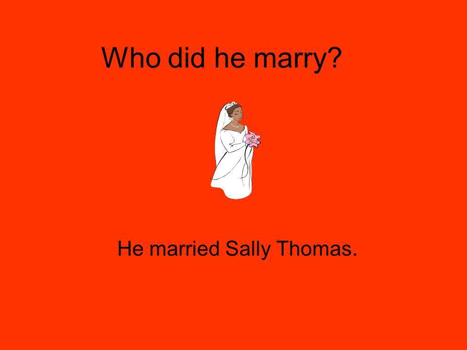 Who did he marry? He married Sally Thomas.