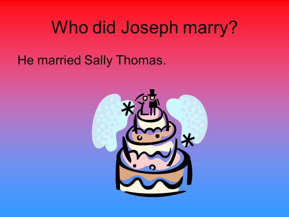 Who did Joseph marry He married Sally Thomas.