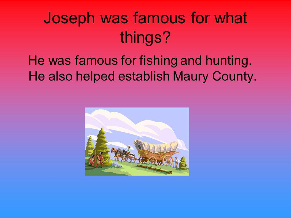 Joseph was famous for what things. He was famous for fishing and hunting.