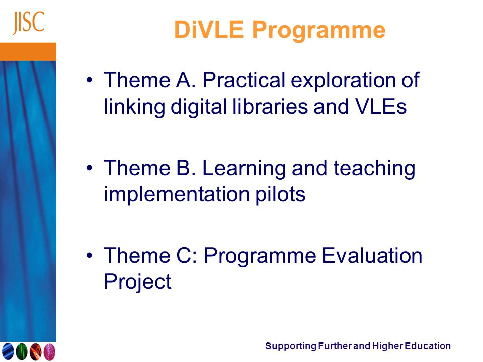 Supporting Further and Higher Education DiVLE Programme Theme A.