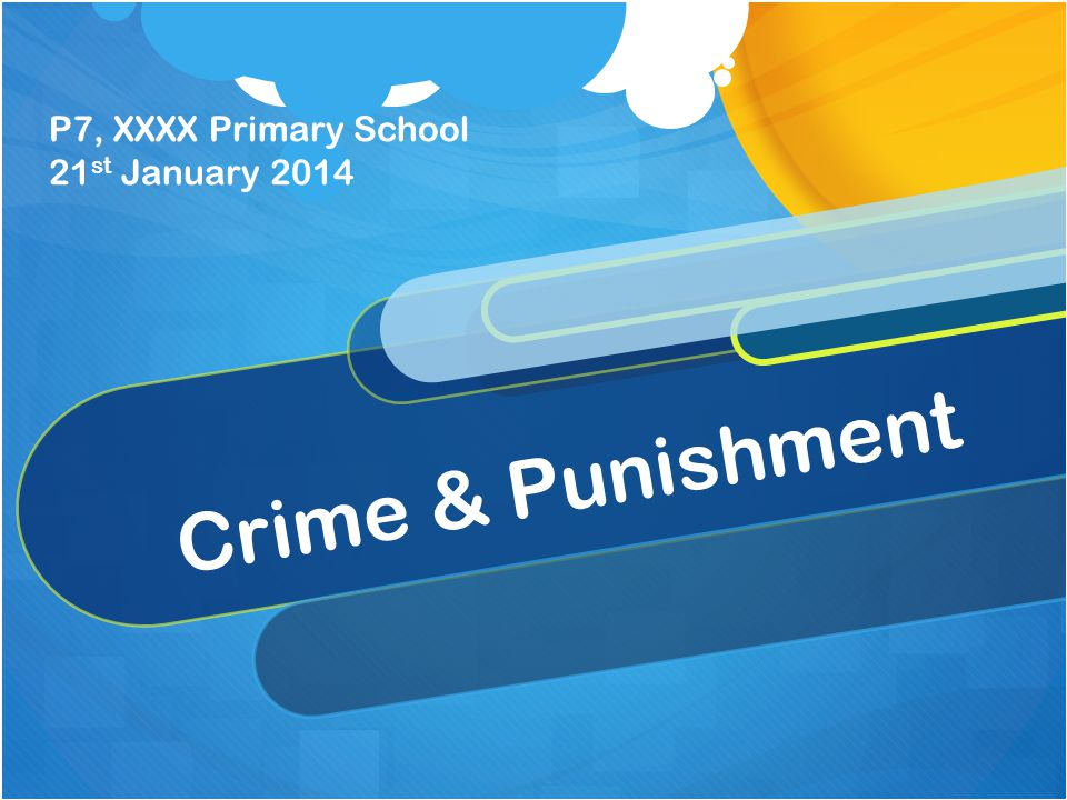 Crime & Punishment P7, XXXX Primary School 21 st January 2014