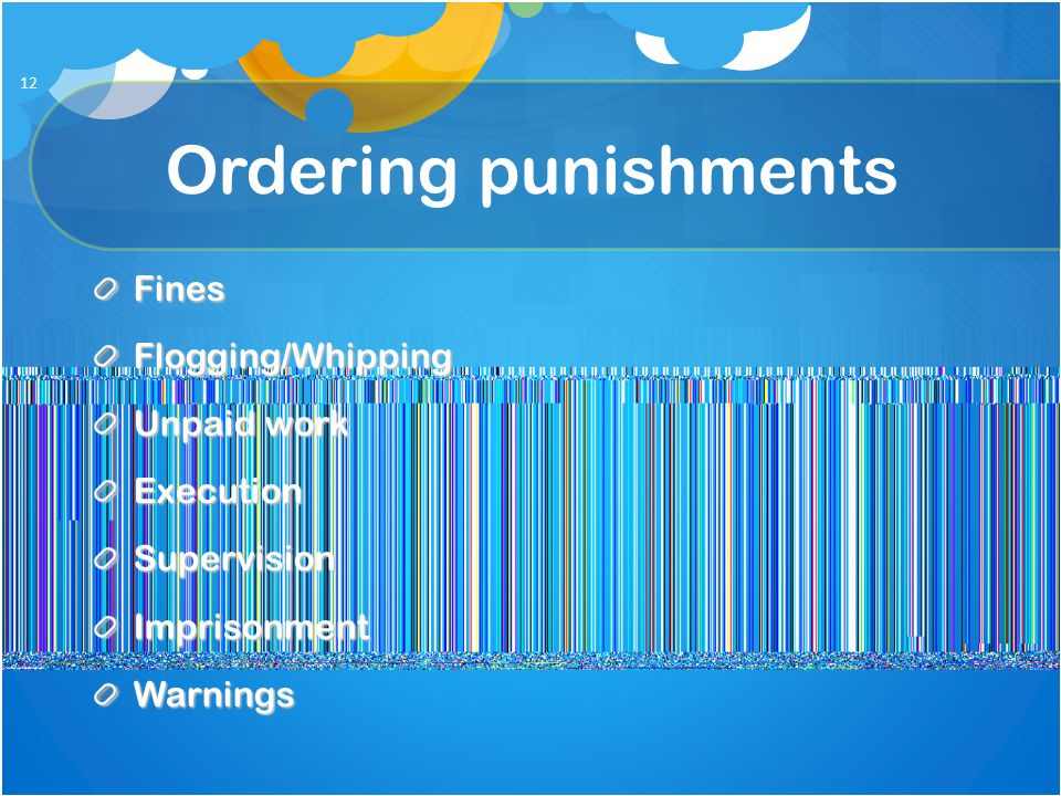 Ordering punishments FinesFlogging/Whipping Unpaid work ExecutionSupervisionImprisonmentWarnings 12