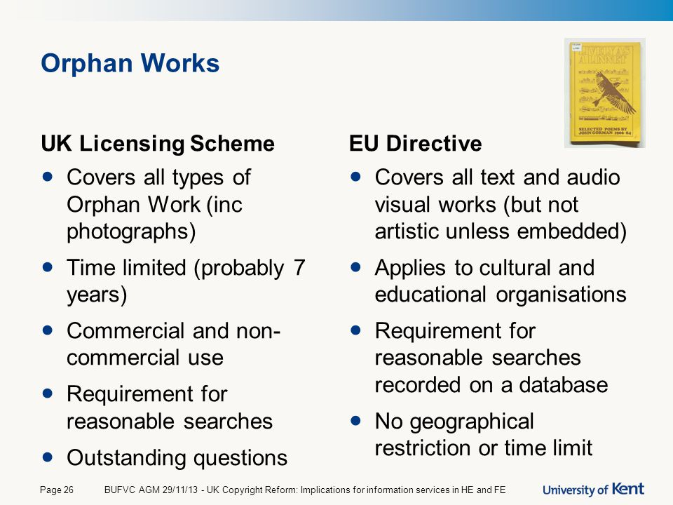 Orphan Works UK Licensing Scheme Covers all types of Orphan Work (inc photographs) Time limited (probably 7 years) Commercial and non- commercial use