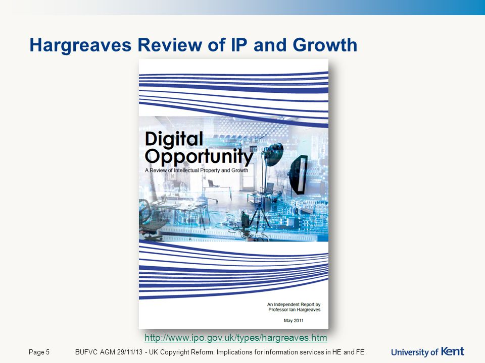 Hargreaves Review of IP and Growth BUFVC AGM 29/11/13 - UK Copyright Reform: Implications for information services in HE and FEPage 5 http://www.ipo.g