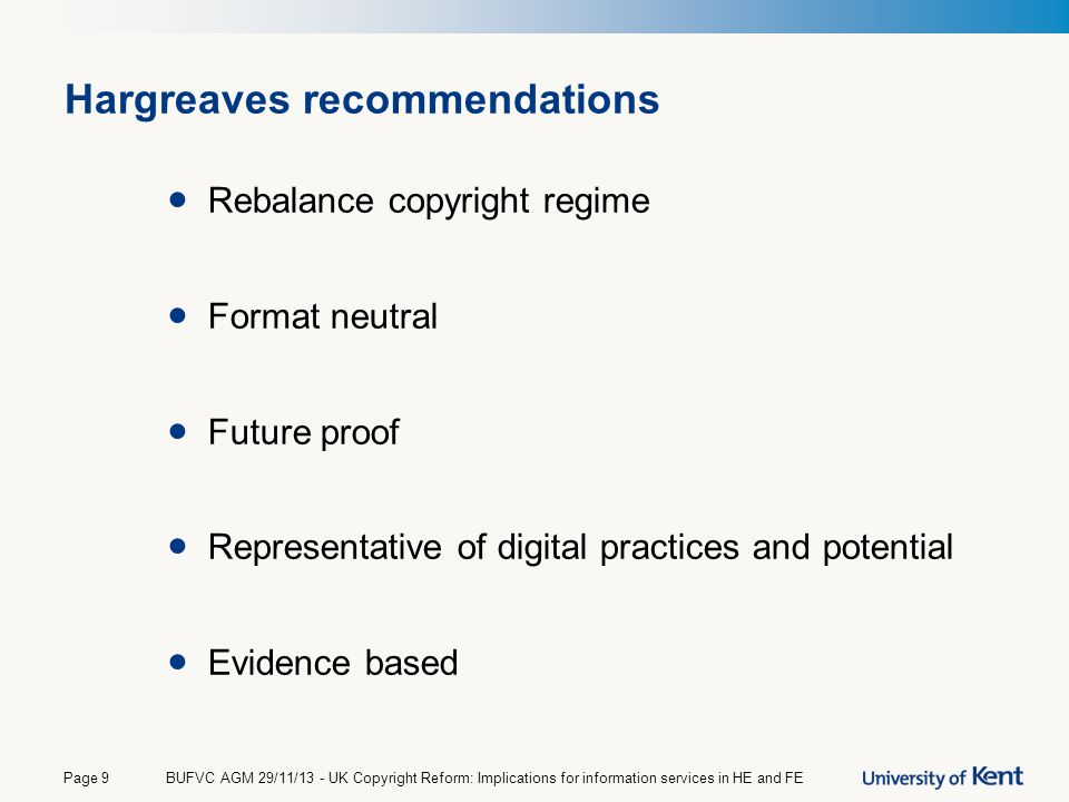 Hargreaves recommendations Rebalance copyright regime Format neutral Future proof Representative of digital practices and potential Evidence based BUF