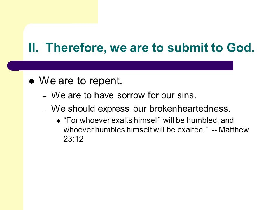 II.Therefore, we are to submit to God. We are to repent.
