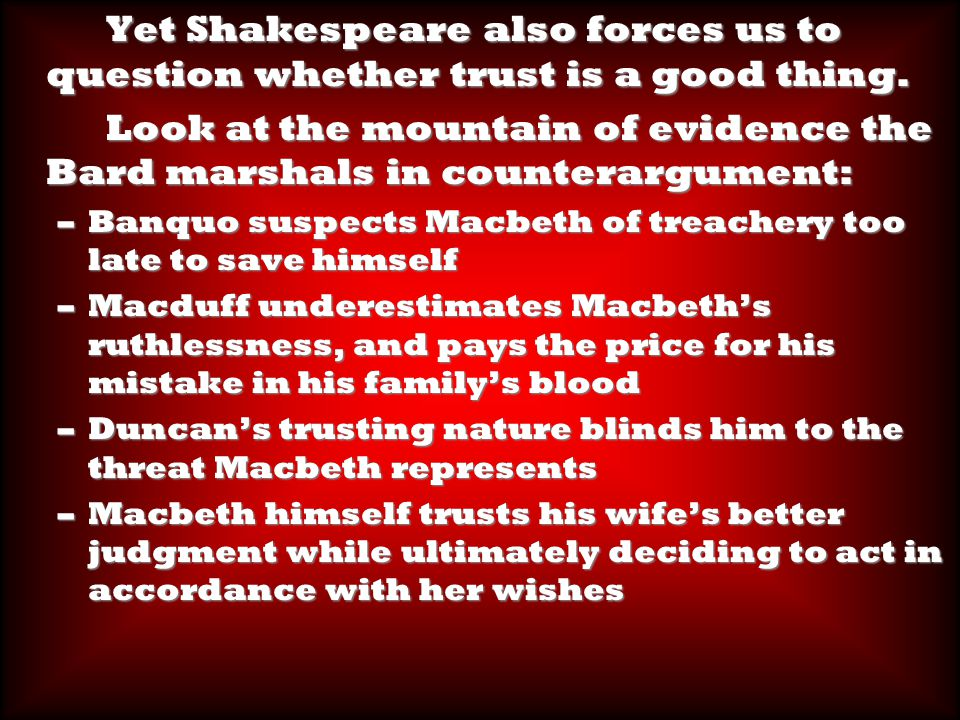 Yet Shakespeare also forces us to question whether trust is a good thing.