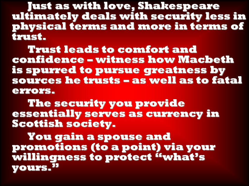 Just as with love, Shakespeare ultimately deals with security less in physical terms and more in terms of trust.