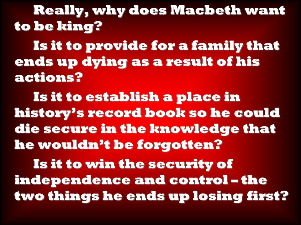 Really, why does Macbeth want to be king. Really, why does Macbeth want to be king.