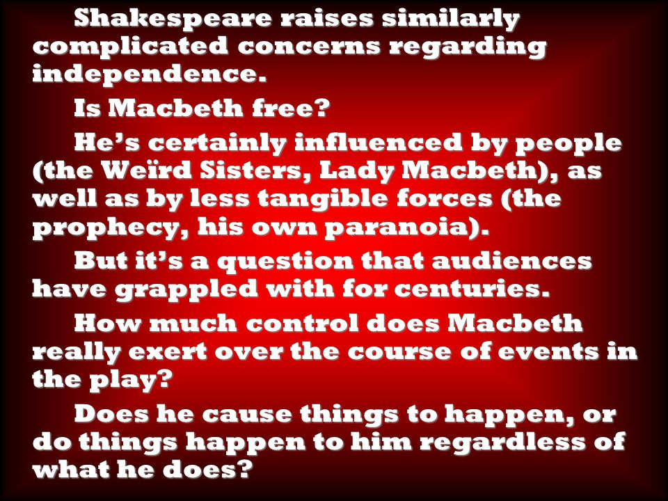 Shakespeare raises similarly complicated concerns regarding independence.