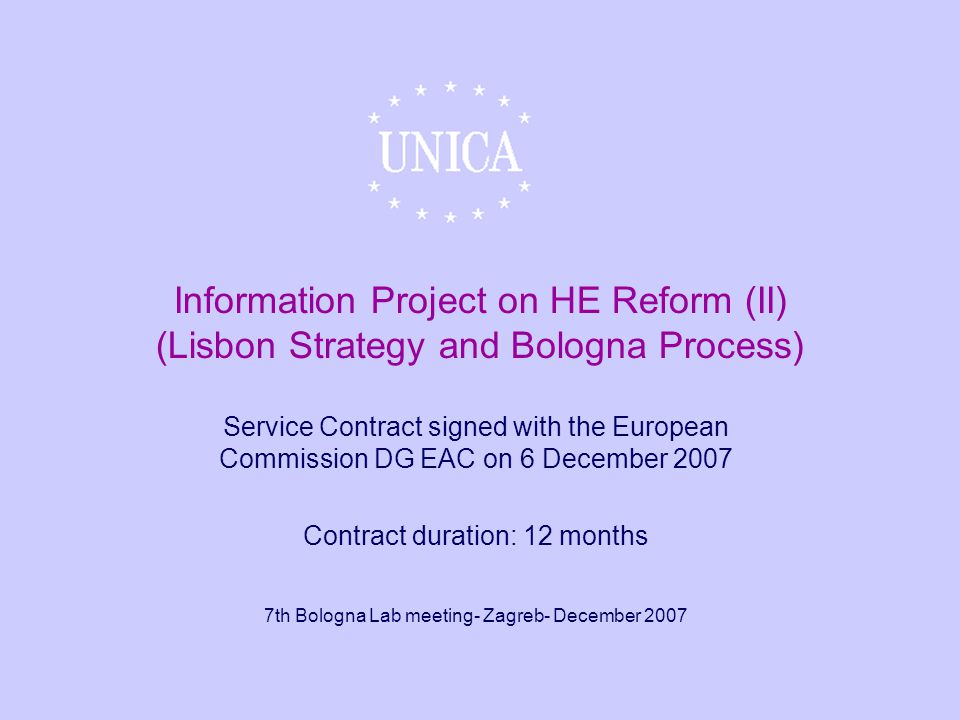 Information Project on HE Reform (II) (Lisbon Strategy and Bologna Process) Service Contract signed with the European Commission DG EAC on 6 December 2007 Contract duration: 12 months 7th Bologna Lab meeting- Zagreb- December 2007