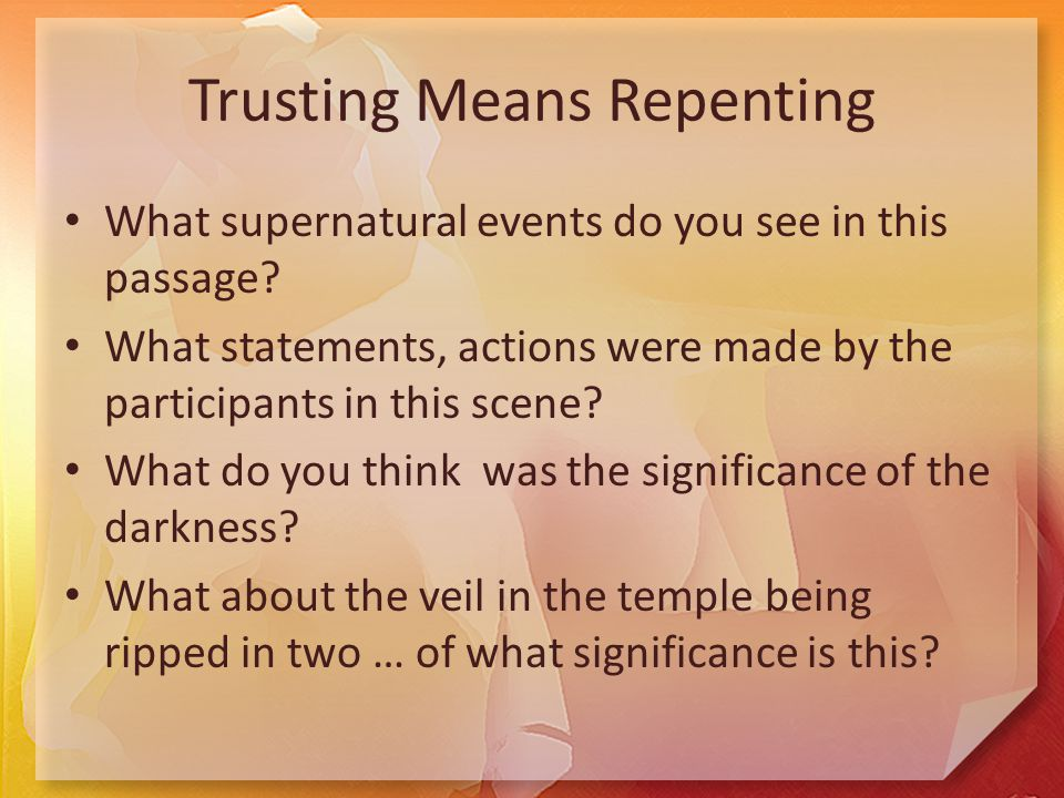 Trusting Means Repenting What supernatural events do you see in this passage.