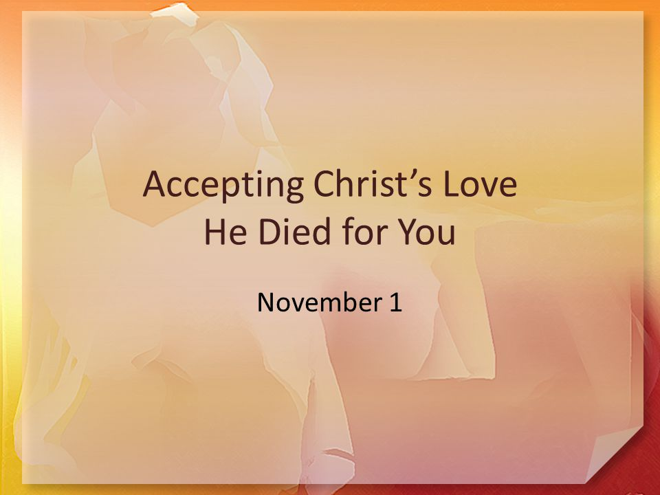 Accepting Christ's Love He Died for You November 1