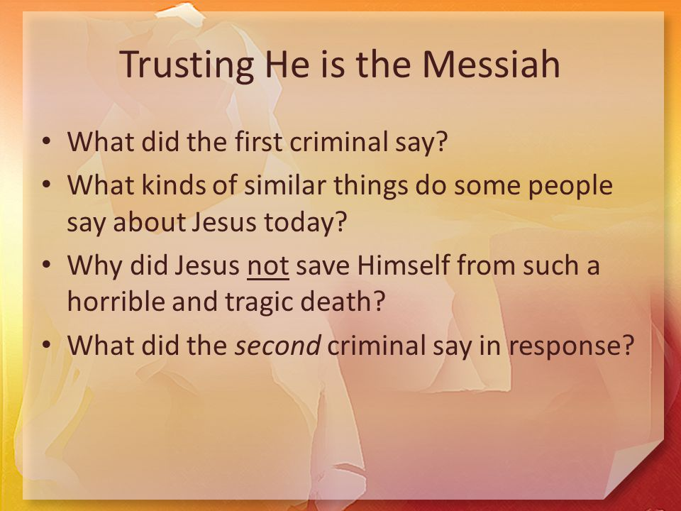 Trusting He is the Messiah What did the first criminal say.