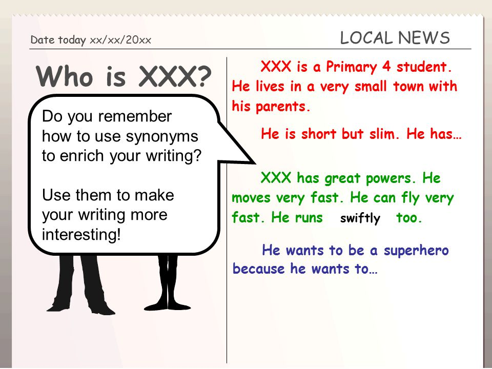 Super Word Kid Part 3 Your Superhero Write about your superhero! LOCAL NEWS Date today Who is XXX? Date today xx/xx/20xx Do you remember how to use sy