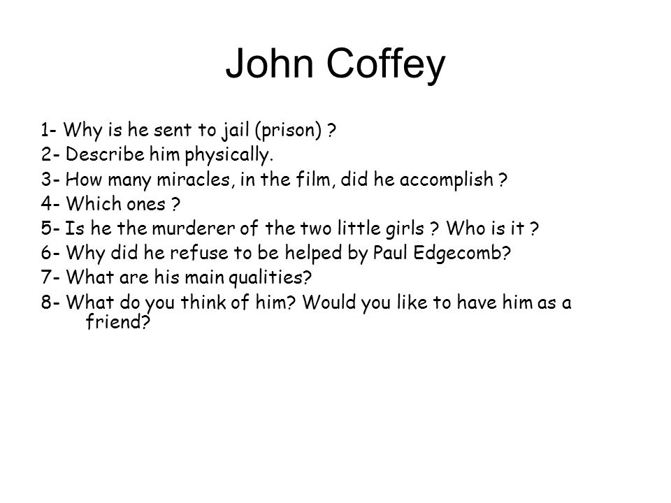 John Coffey 1- Why is he sent to jail (prison) . 2- Describe him physically.