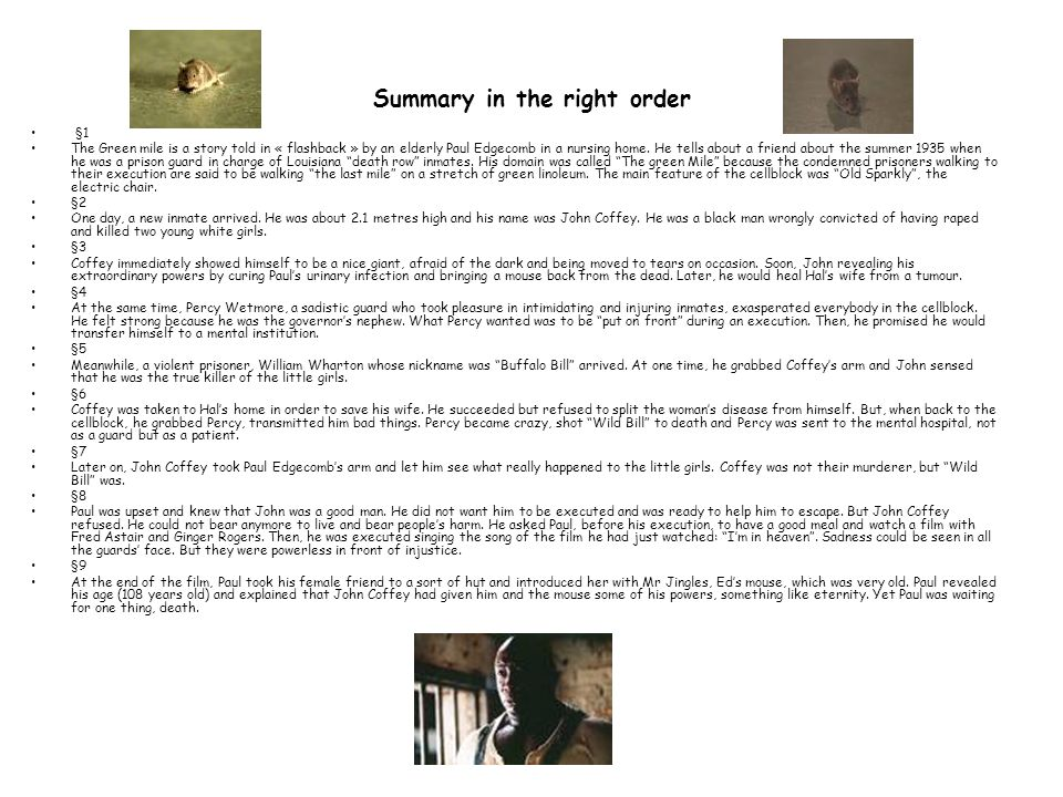 Summary in the right order §1 The Green mile is a story told in « flashback » by an elderly Paul Edgecomb in a nursing home.