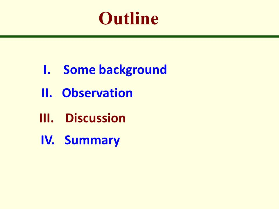 Outline I. Some background II. Observation III.Discussion IV. Summary