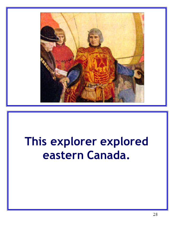 28 This explorer explored eastern Canada.