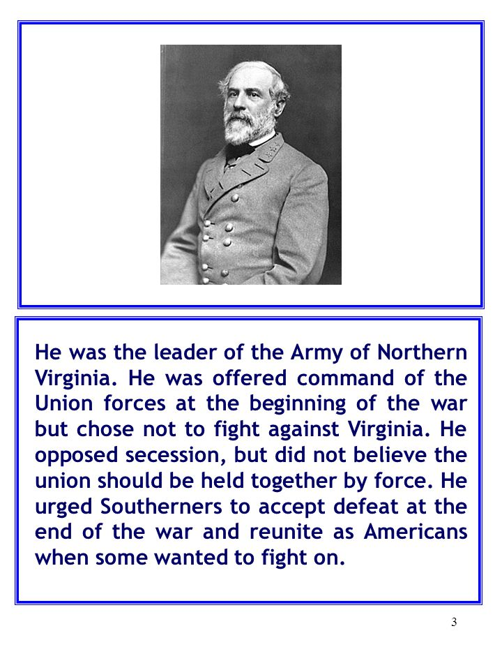 3 He was the leader of the Army of Northern Virginia.