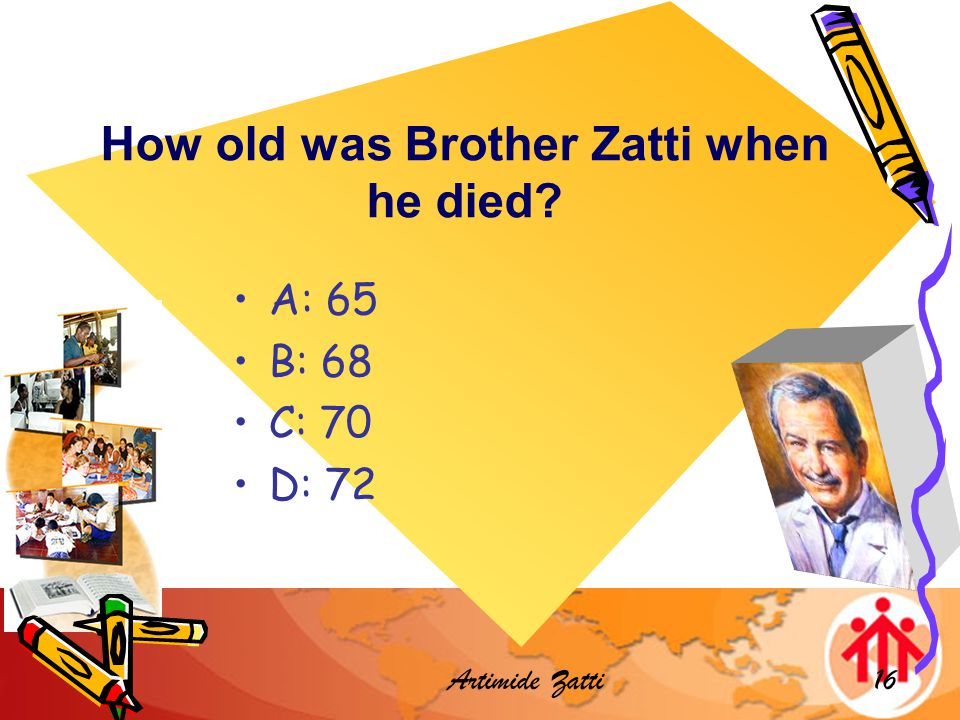 Artimide Zatti16 How old was Brother Zatti when he died A: 65 B: 68 C: 70 D: 72