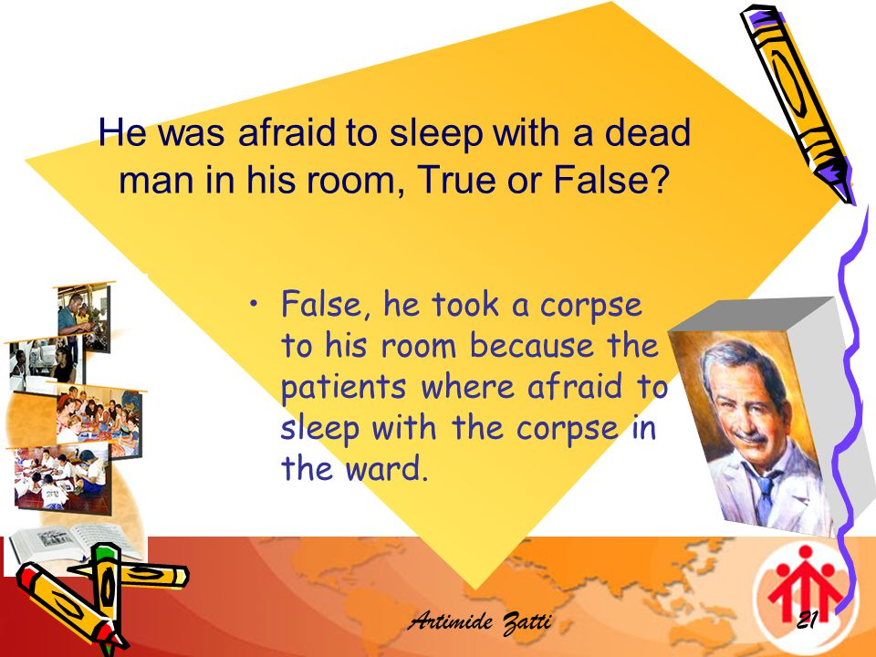 Artimide Zatti21 He was afraid to sleep with a dead man in his room, True or False.