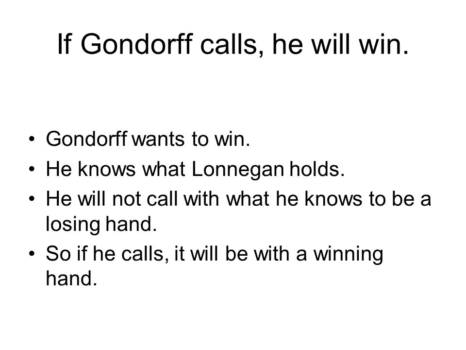 If Gondorff calls, he will win. Gondorff wants to win.