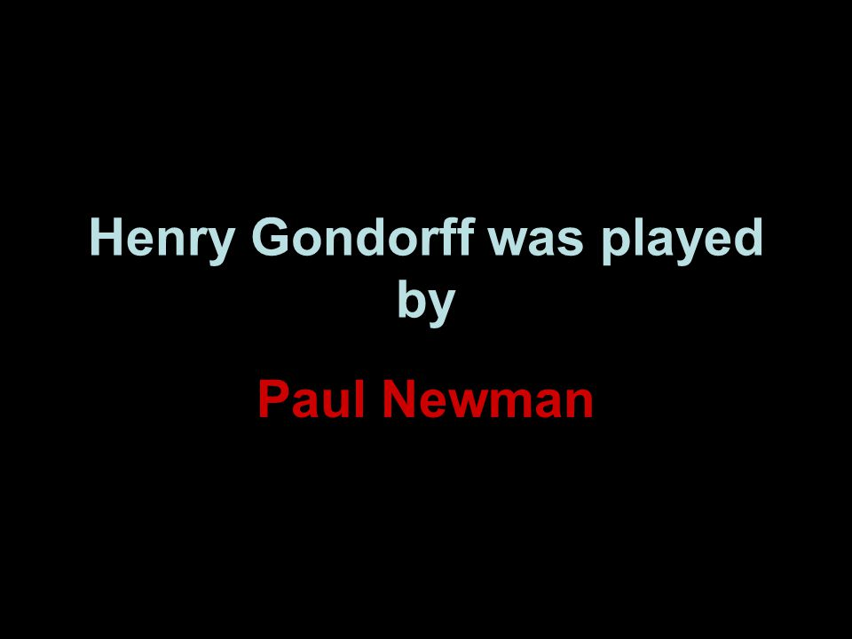 Henry Gondorff was played by Paul Newman