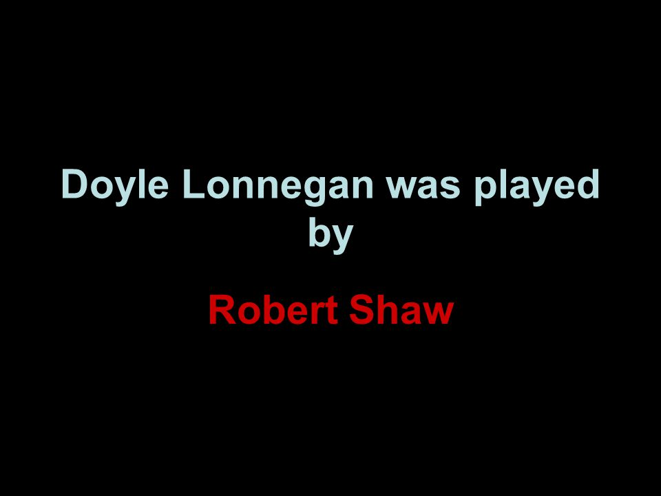 Doyle Lonnegan was played by Robert Shaw