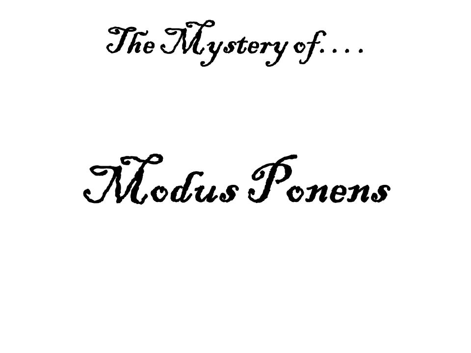 The Mystery of…. Modus Ponens