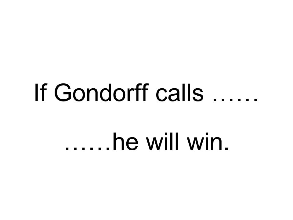 If Gondorff calls …… ……he will win.