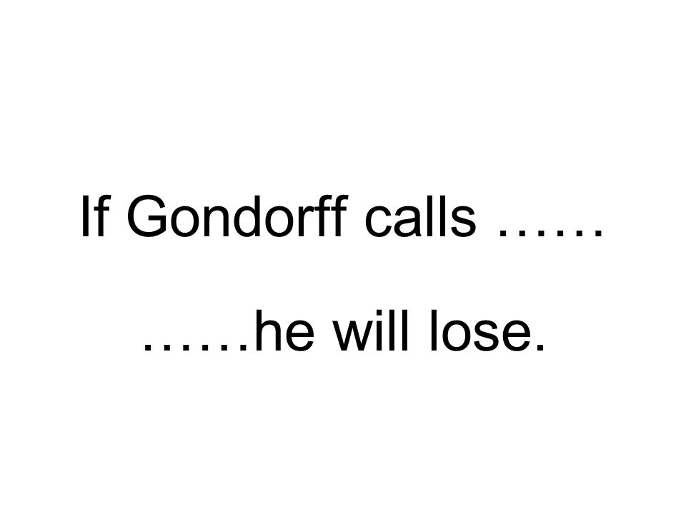 If Gondorff calls …… ……he will lose.