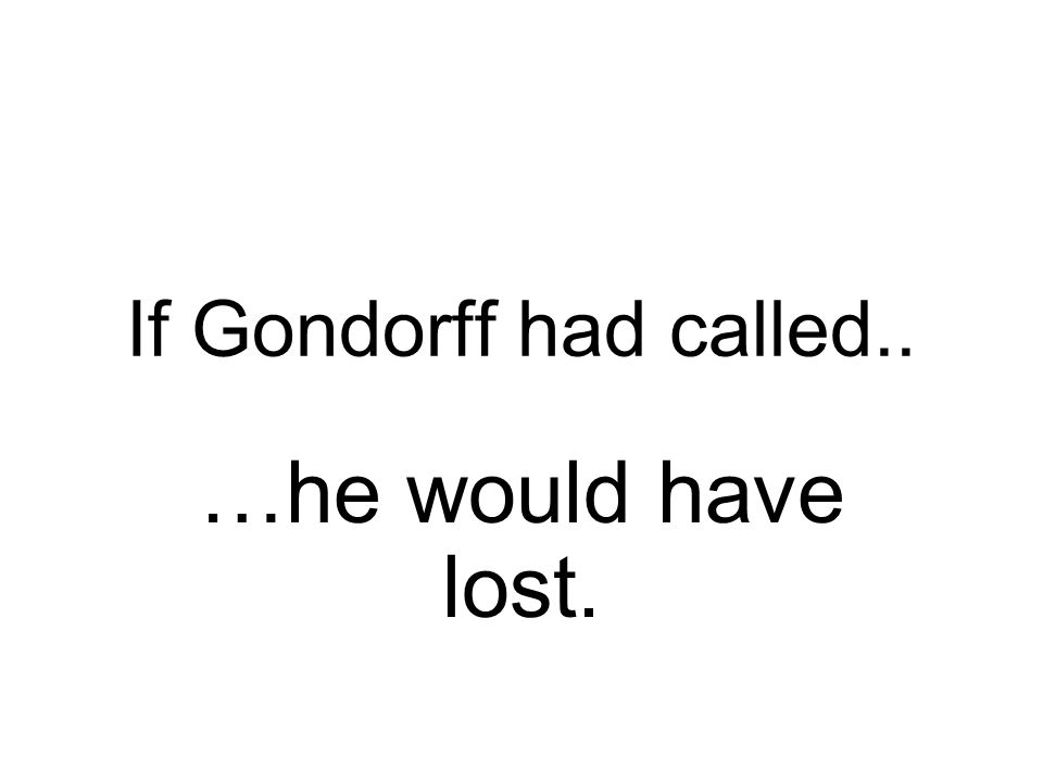 If Gondorff had called.. …he would have lost.