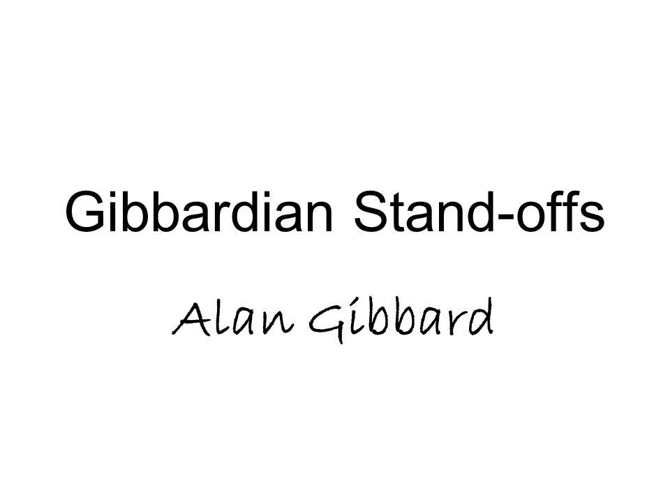 Gibbardian Stand-offs Alan Gibbard