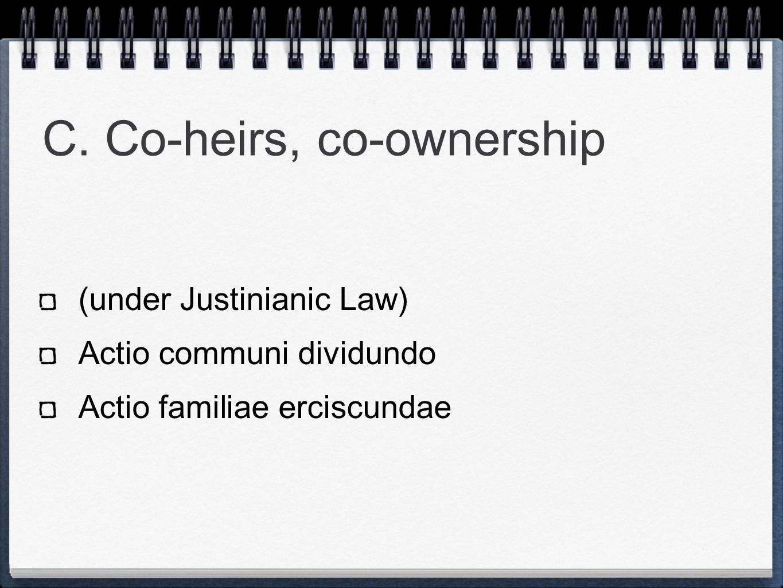 C. Co-heirs, co-ownership (under Justinianic Law) Actio communi dividundo Actio familiae erciscundae