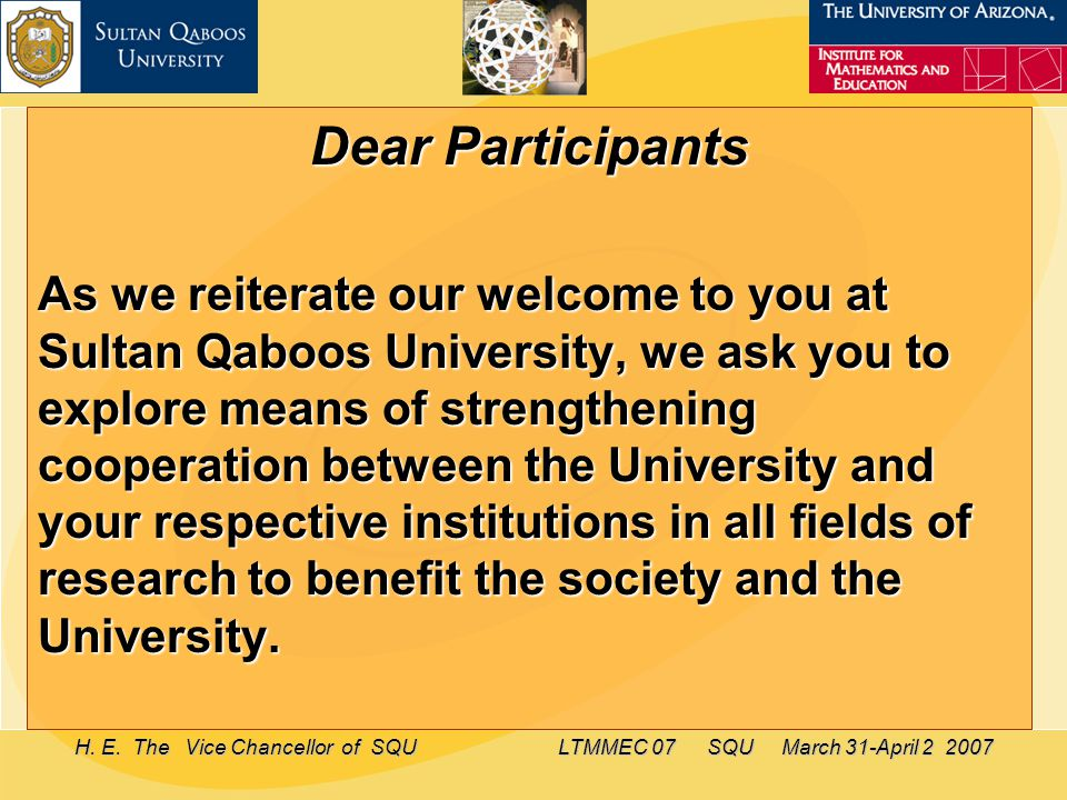 H. E. The Vice Chancellor of SQU LTMMEC 07 SQU March 31-April 2 2007 Dear Participants As we reiterate our welcome to you at Sultan Qaboos University,
