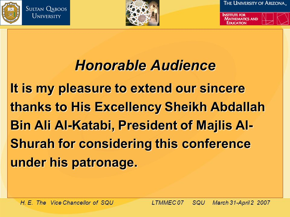 H. E. The Vice Chancellor of SQU LTMMEC 07 SQU March 31-April 2 2007 Honorable Audience It is my pleasure to extend our sincere thanks to His Excellen