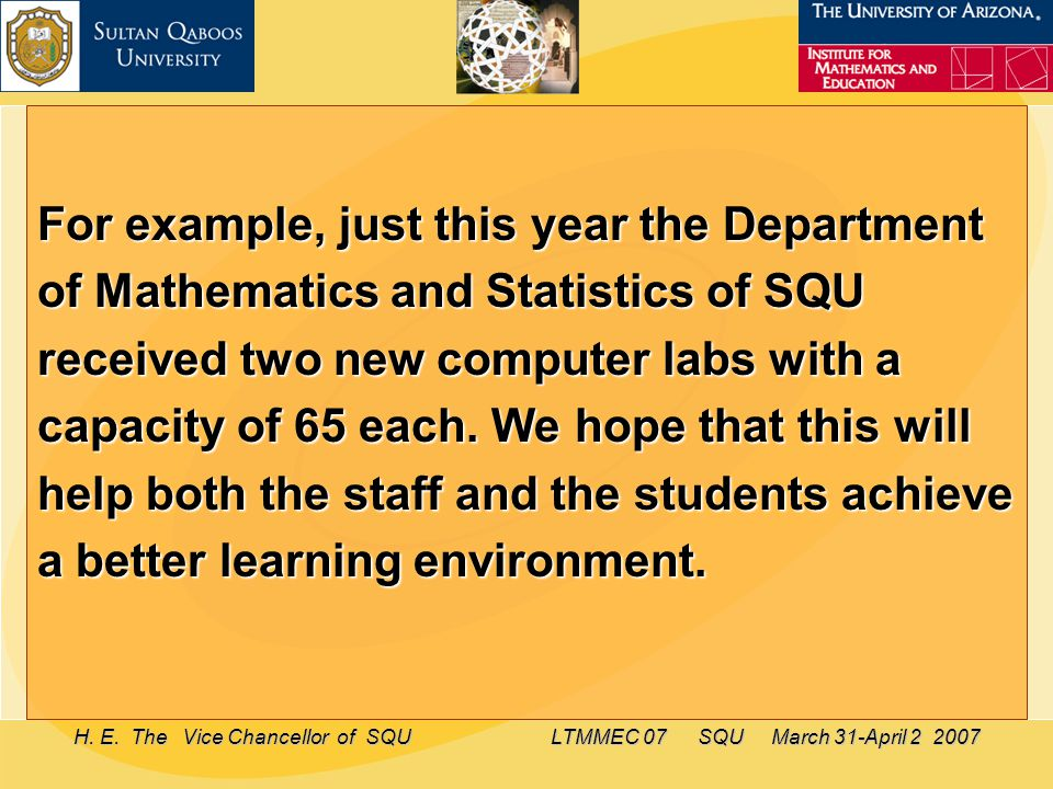 H. E. The Vice Chancellor of SQU LTMMEC 07 SQU March 31-April 2 2007 For example, just this year the Department of Mathematics and Statistics of SQU r