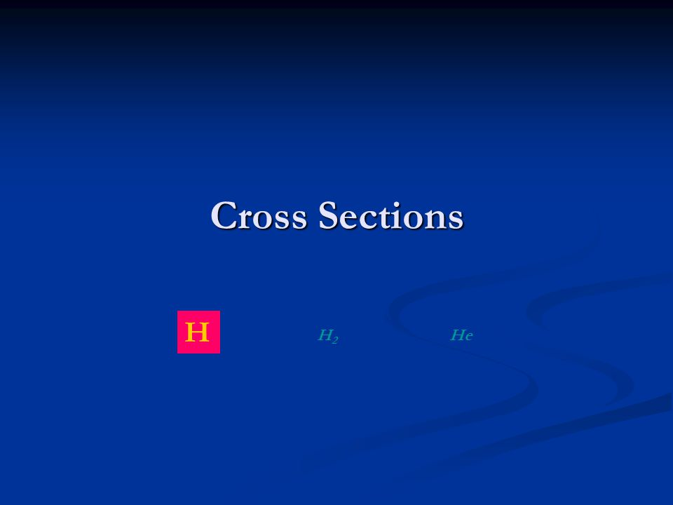 Cross Sections H H2H2 He