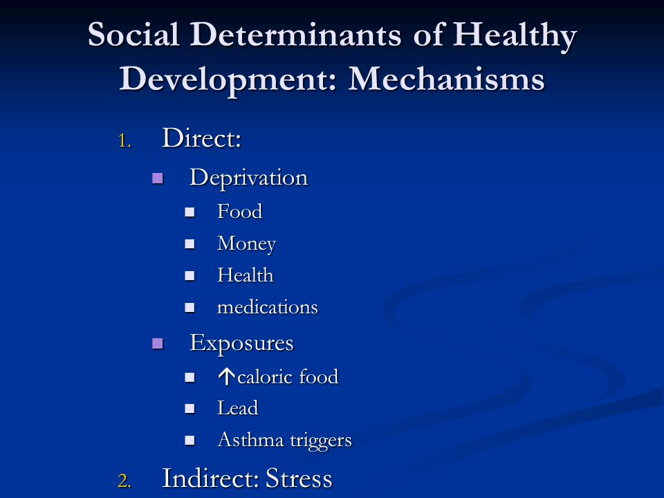 Social Determinants of Healthy Development: Mechanisms 1.