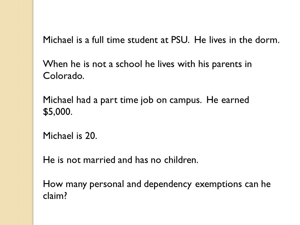 Michael is a full time student at PSU.He lives in the dorm.