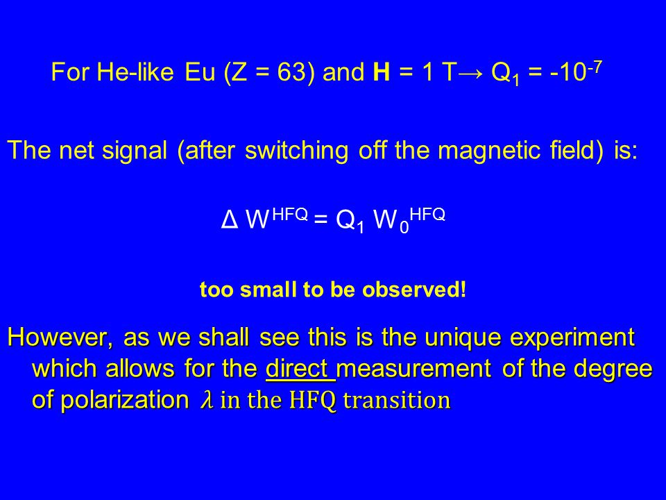 The net signal (after switching off the magnetic field) is: Δ W HFQ = Q 1 W 0 HFQ too small to be observed.