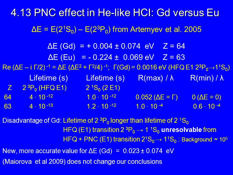 4.13 PNC effect in He-like HCI: Gd versus Eu ΔE = E(2 1 S 0 ) – E(2 3 P 0 ) from Artemyev et al.