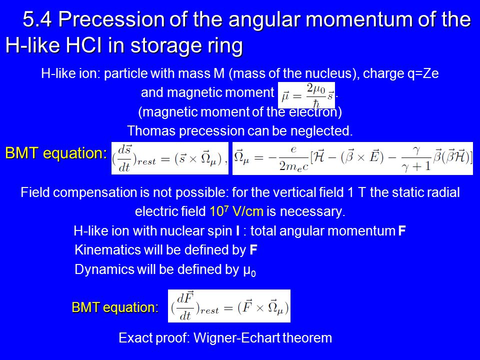 5.4 Precession of the angular momentum of the H-like HCI in storage ring H-like ion: particle with mass M (mass of the nucleus), charge q=Ze and magnetic moment.