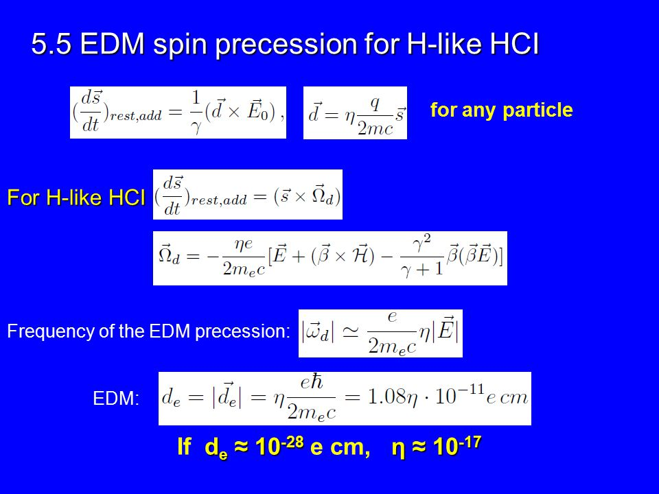 5.5 EDM spin precession for H-like HCI for any particle For H-like HCI Frequency of the EDM precession: EDM: d e ≈ 10 -28 η ≈ 10 -17 If d e ≈ 10 -28 e cm, η ≈ 10 -17