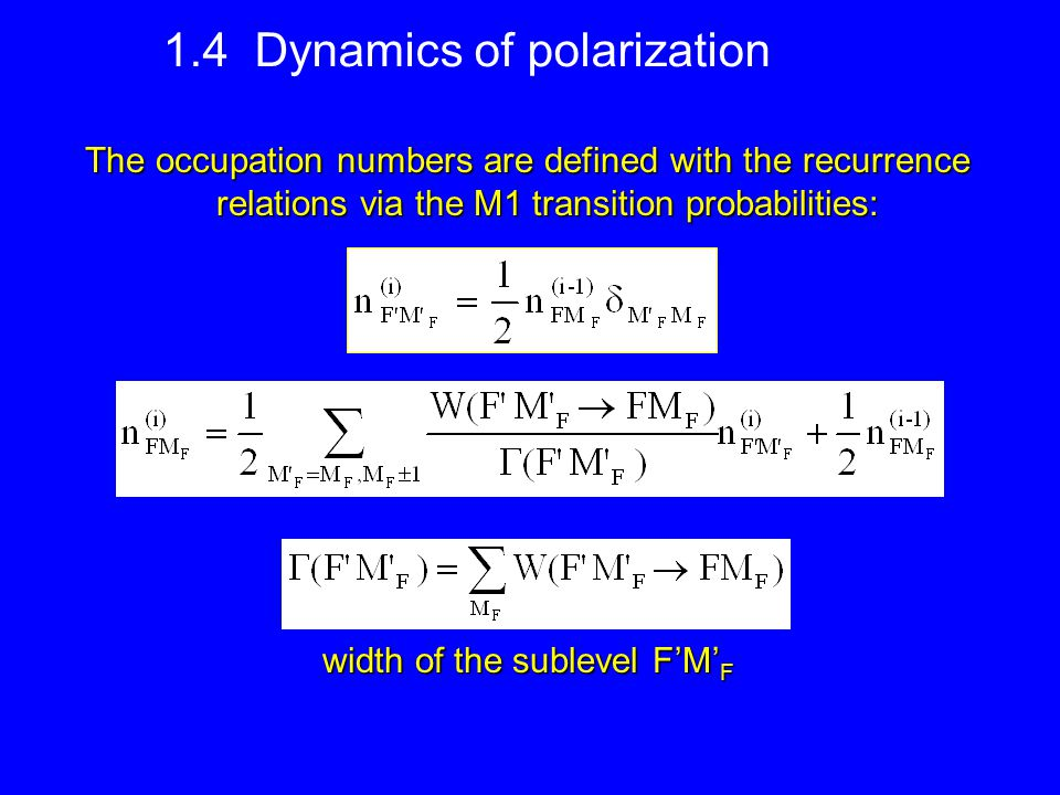 1.4 Dynamics of polarization The occupation numbers are defined with the recurrence relations via the M1 transition probabilities: width of the sublevel F'M' F